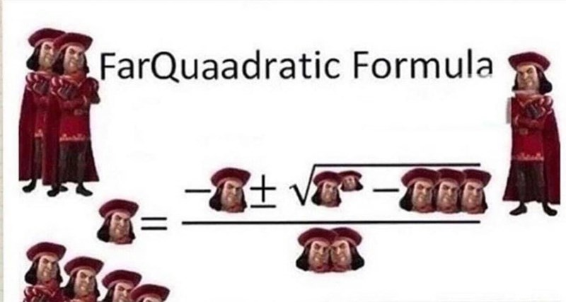 Funny meme about the quadratic formula and shrek, farquaad.