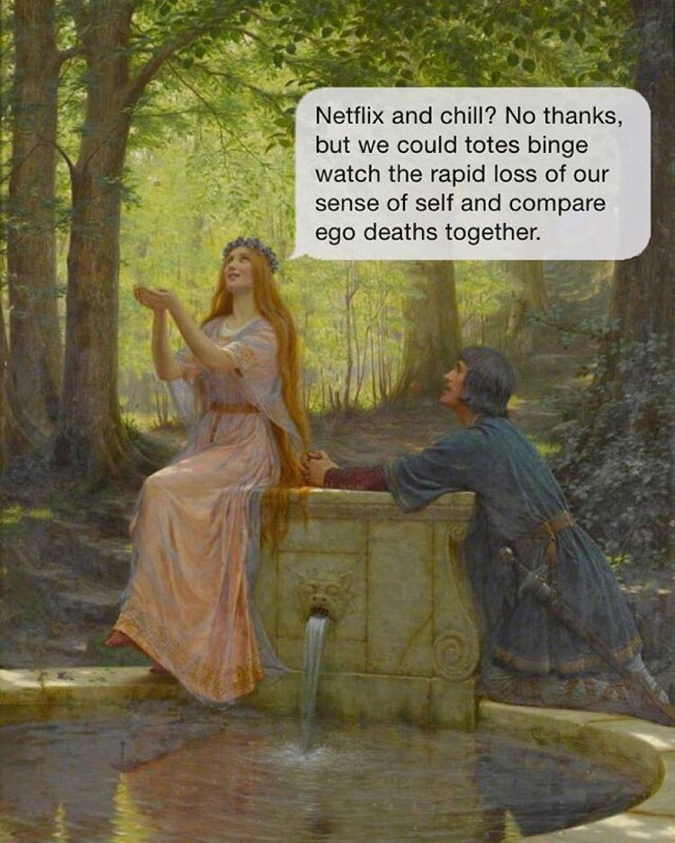Painting - Netflix and chill? No thanks but we could totes binge watch the rapid loss of our sense of self and compare ego deaths together.