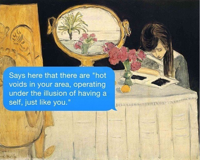 """Text - Says voids in your area, operating under the illusion of having a self, just like you."""" here that there are """"hot"""