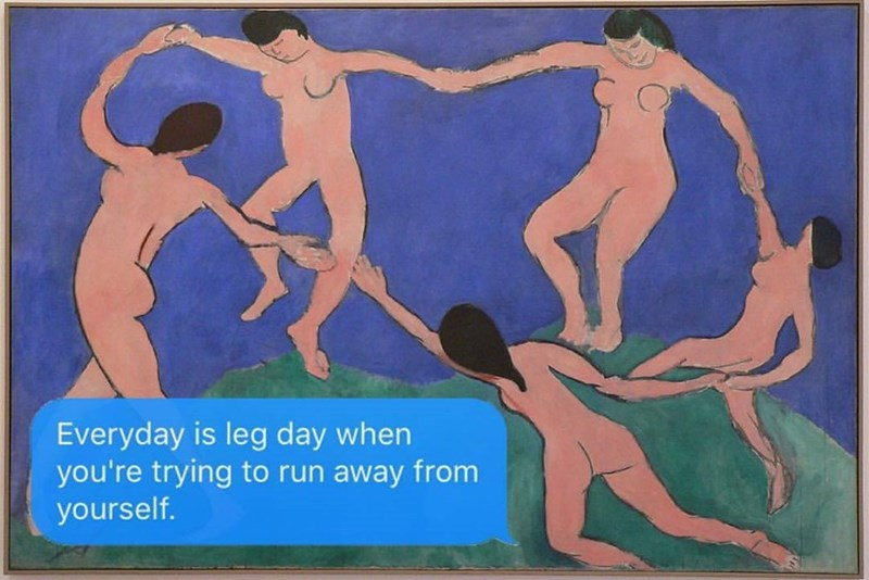 Art - Everyday is leg day when you're trying to run away from yourself.