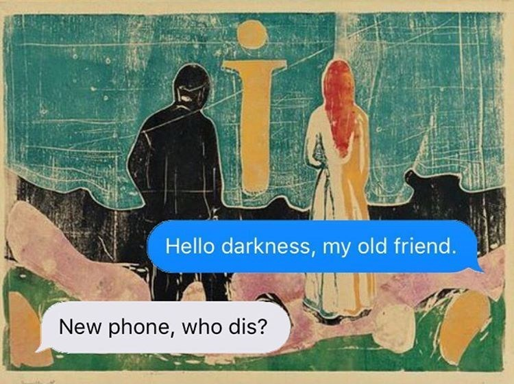 Text - Hello darkness, my old friend. New phone, who dis?