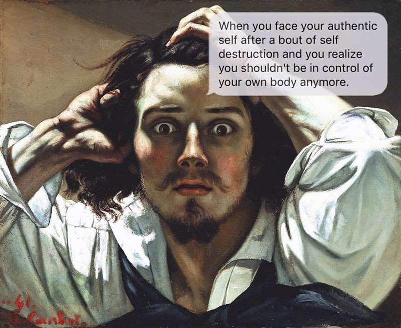 Human - When you face your authentic self after a bout of self destruction and you realize you shouldn't be in control of your own body anymore.