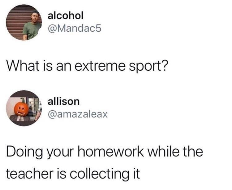 Funny meme about doing homework while the teacher is collecting it.