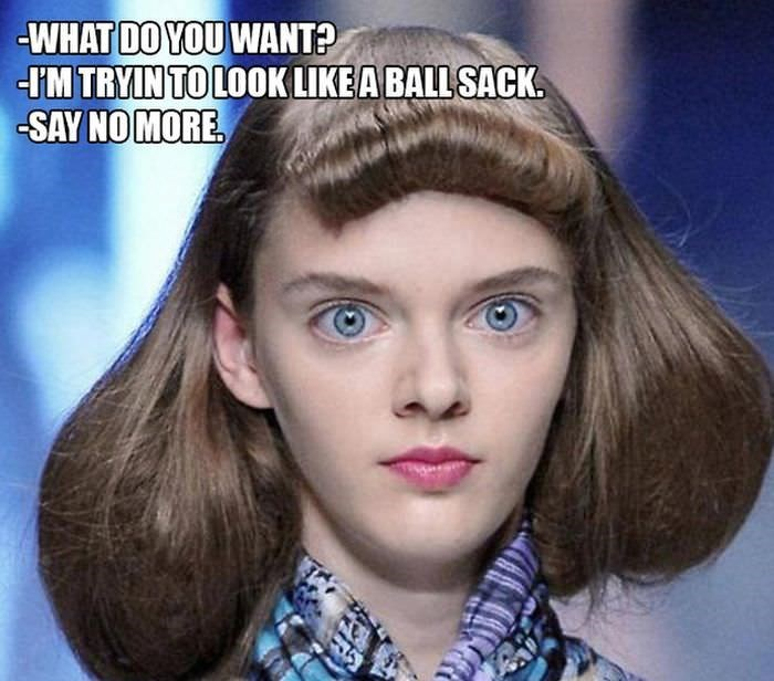 Hair - WHAT DO YOU WANT? I'M TRYIN TO LOOK LIKEA BALL SACK SAY NO MORE