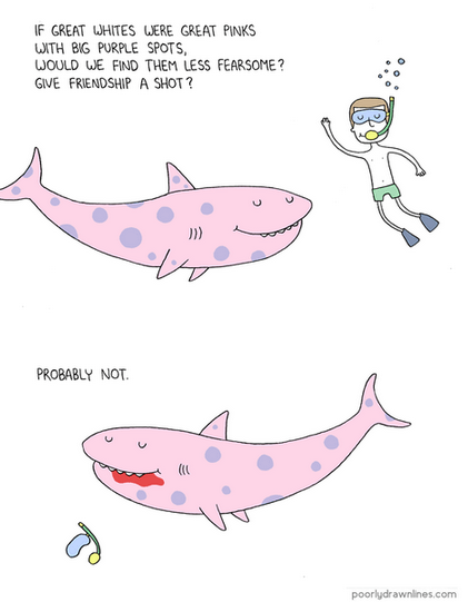 Fish - IF GREAT WHITES WERE GREAT PINKS WITH BIG PURPLE SPOTS, WOULD WE FIND THEM LESS FEARSOME ? GIVE FRIENDSHIP A SHOT? PROBABLY NOT poorlydrawnlines.com