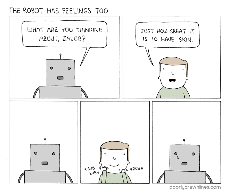 Text - THE ROBOT HAS FEELINGS TOO WHAT ARE YOu THINKING JUST HOW GREAT IT A8OUT, JACOB? S TO HAUE SKIN. RUB RUB RUB * poorlydrawnlines.com