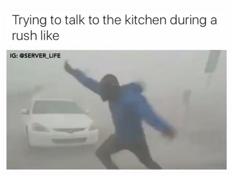 work meme about not being able to speak to the kitchen during rush hours in a restaurant