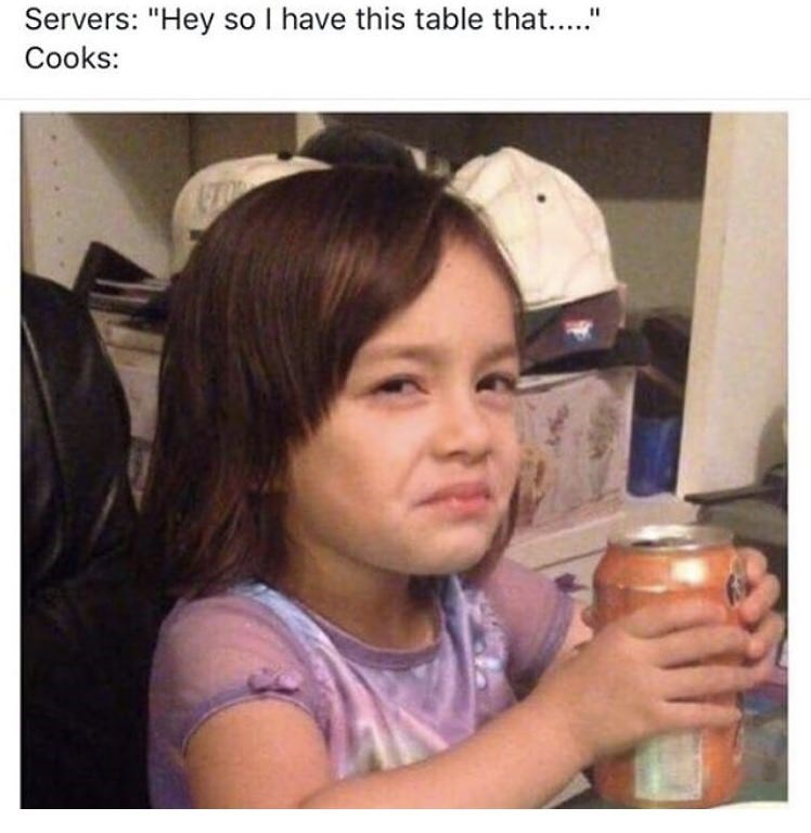 work meme about cooks getting annoyed when servers ask them special requests