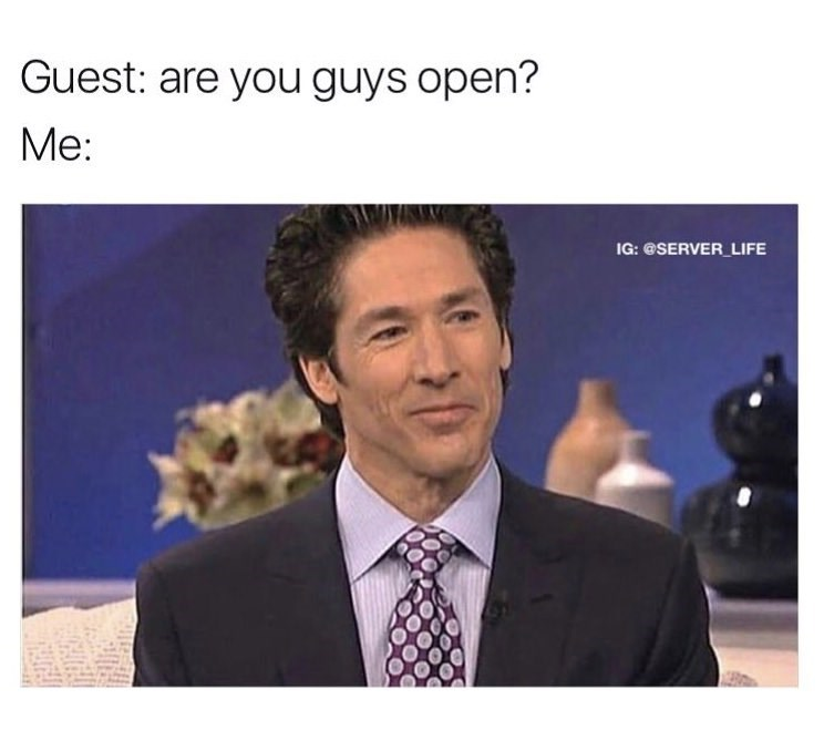 work meme about not wanting to answer customers when they ask if you are open