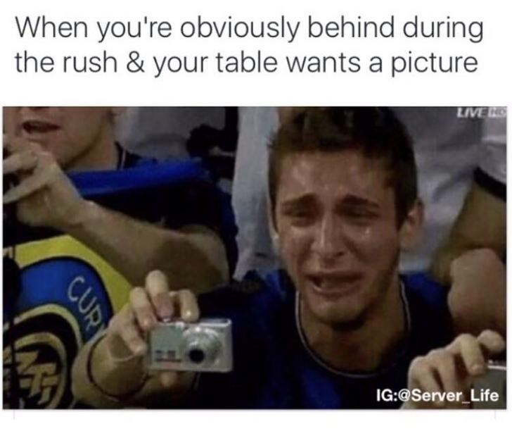work meme about being so busy and a table asks for you to take pic of them