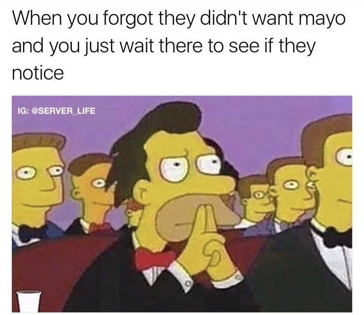 work meme about hoping a customer doesn't realize you forgot to remove the mayo