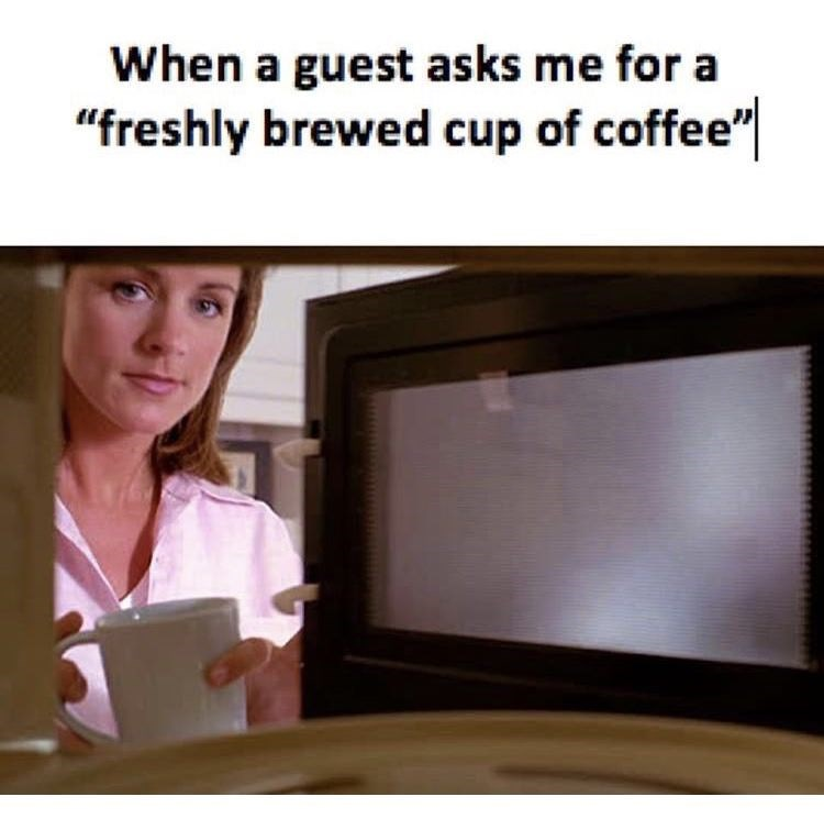 work meme about putting coffee in the microwave if a customer asks for a fresh cup