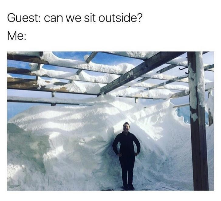work meme about it being freezing when a guest asks to sit outside