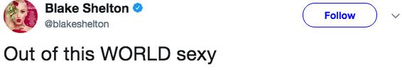 Text - Blake Shelton Follow @blakeshelton Out of this WORLD sexy