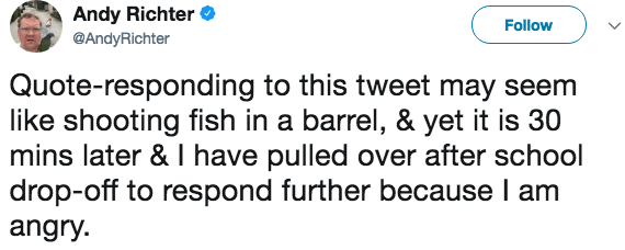 Text - Andy Richter Follow @AndyRichter Quote-responding to this tweet may seem like shooting fish in a barrel, & yet it is 30 mins later & I have pulled over after school drop-off to respond further because I am angry