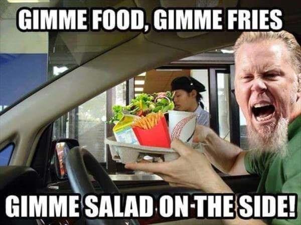 heavy metal meme - Vehicle door - GIMME FOOD, GIMME FRIES GIMME SALAD ONTHE SIDE!