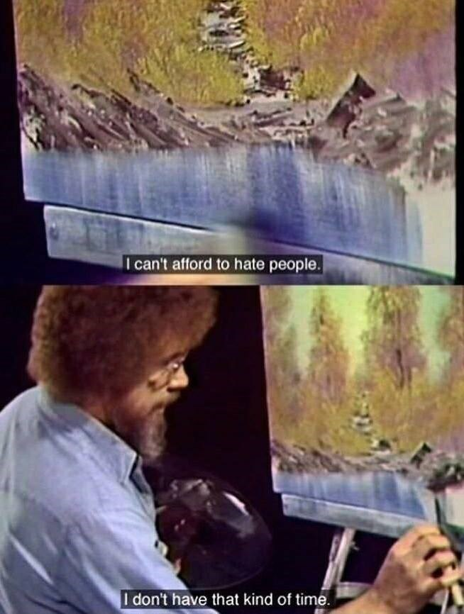 Funny meme of Bob Ross saying he can't afford to hate anyone.