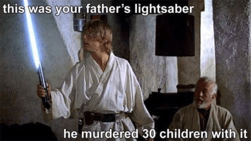 Funny meme about Anakin's light saber being used to kill children and given to luke skywalker.