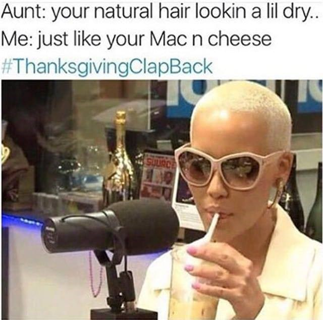 thanksgiving clap back about being told that your hair looks dry