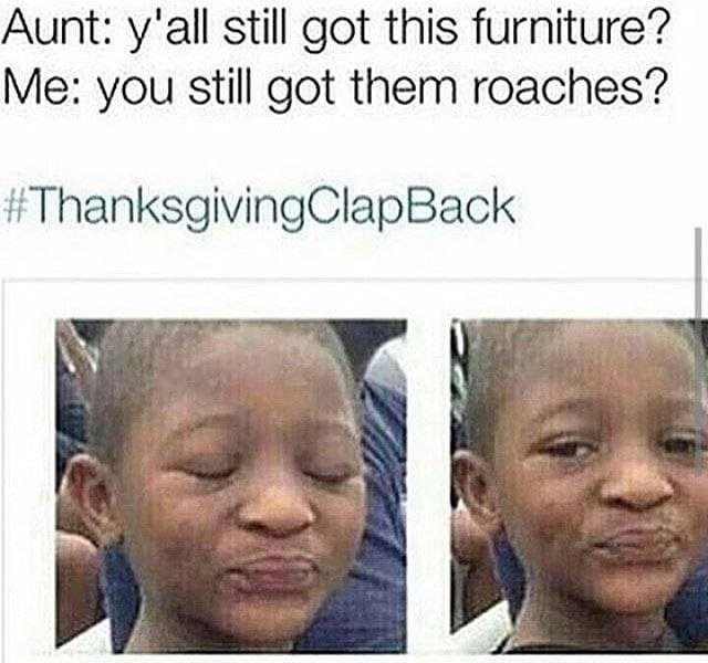 thanksgiving clap back about being asked why you still have the same furniture