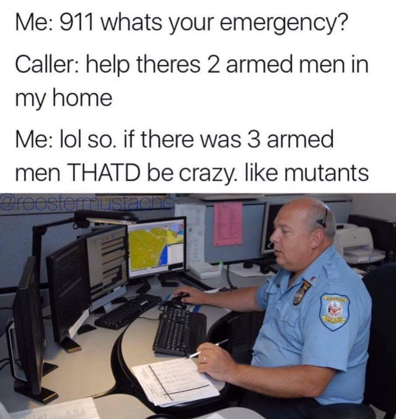 Said Hilarious 911 Meme About Armed Men Robbing And Operator Jokes Of How Crazy Mutant It Cheezburger 50 Hilarious Memes Thatll Make You Lose It Memebase Funny Memes