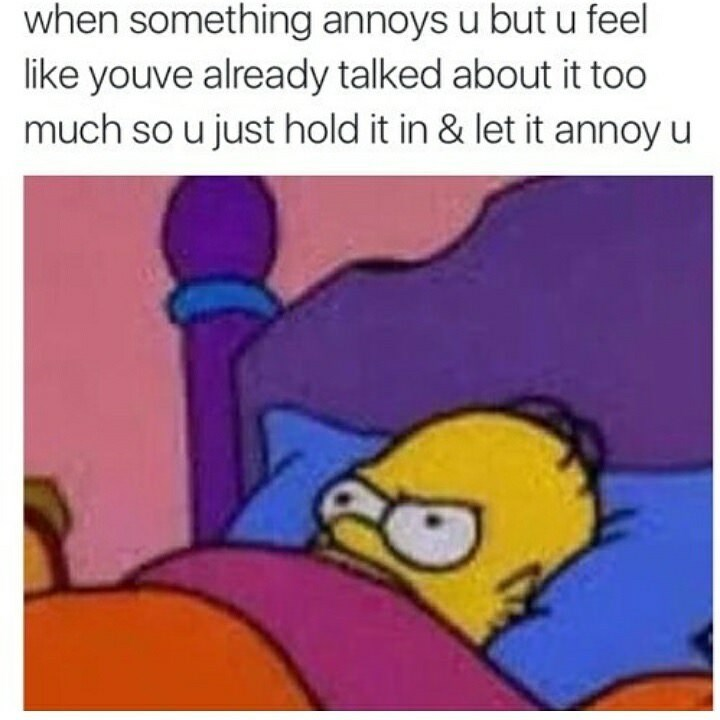 Simpson's meme about when you seeth and something annoys you but you've talked about it too much so you just let it annoy you