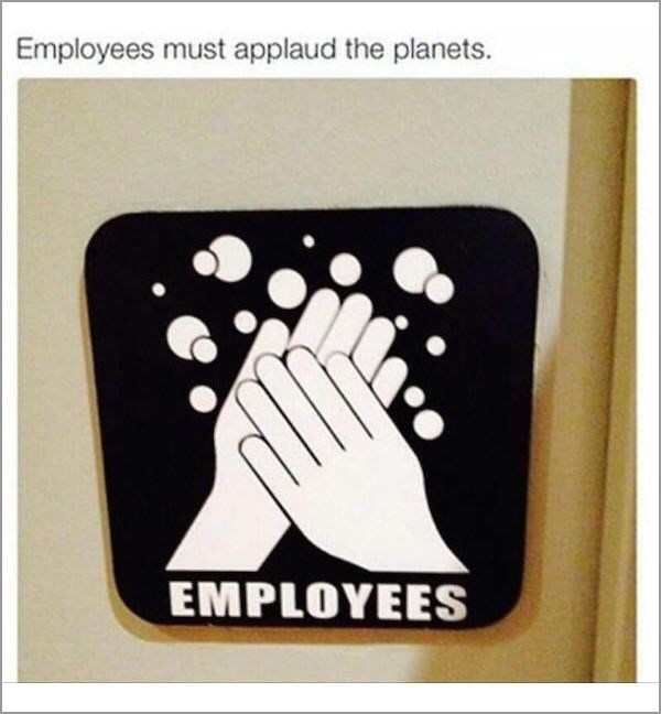 Funny meme of a sign that implies that all employees need to wash their hands with caption joking that all employees need to applaud the planets
