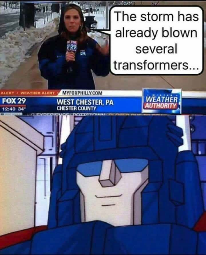 Funny meme of reporter from West Chester PA explaining the storm has blown several transformers and Optimus Prime smirking