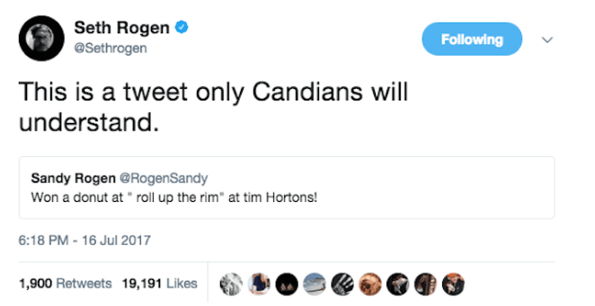 """Text - Seth Rogen @Sethrogen Following This is a tweet only Candians will understand Sandy Rogen @RogenSandy Won a donut at rall up the rim"""" at tim Hortons! 6:18 PM - 16 Jul 2017 1,900 Retweets 19,191 Likes"""