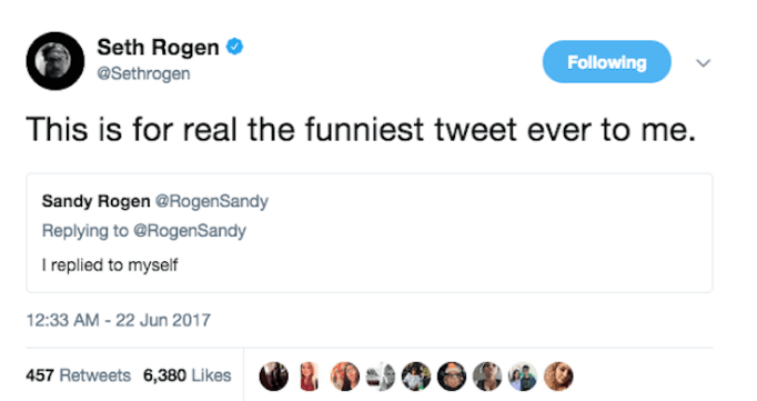 Text - Seth Rogen @Sethrogen Following This is for real the funniest tweet ever to me. Sandy Rogen @RogenSandy Replying to @RogenSandy replied to myself 12:33 AM -22 Jun 2017 457 Retweets 6,380 Likes