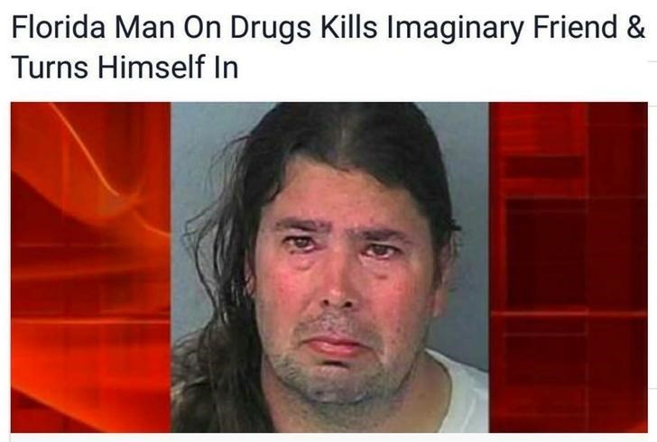 Florida man on drugs kills imaginary friend and turns himself in