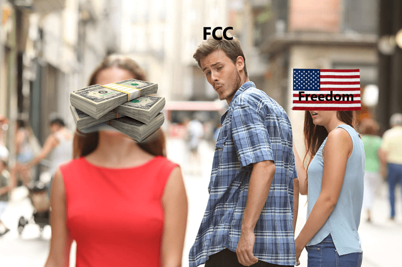 Distracted boyfried meme about the FCC betraying our freedom for some money
