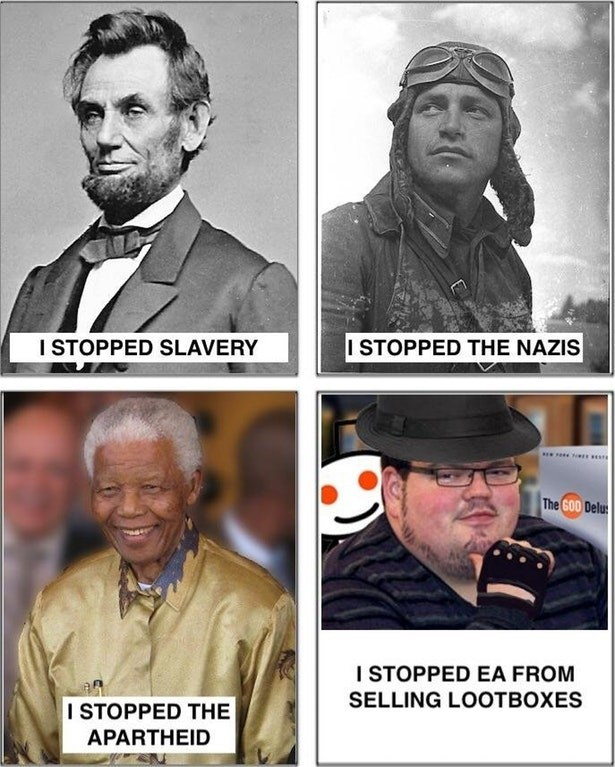 Dank meme about how Abraham Lincoln stopped slavery, Nelson Mandella stopped apartheid and butthurt fedora neckbeard that stopped EA from selling lootboxes in Battlefront 2 video game