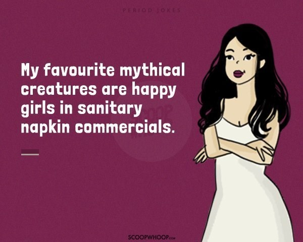 Text - PERIOD JOKES My favourite mythical creatures are happy girls in sanitary napkin commercials. SCOOPWHOOPc