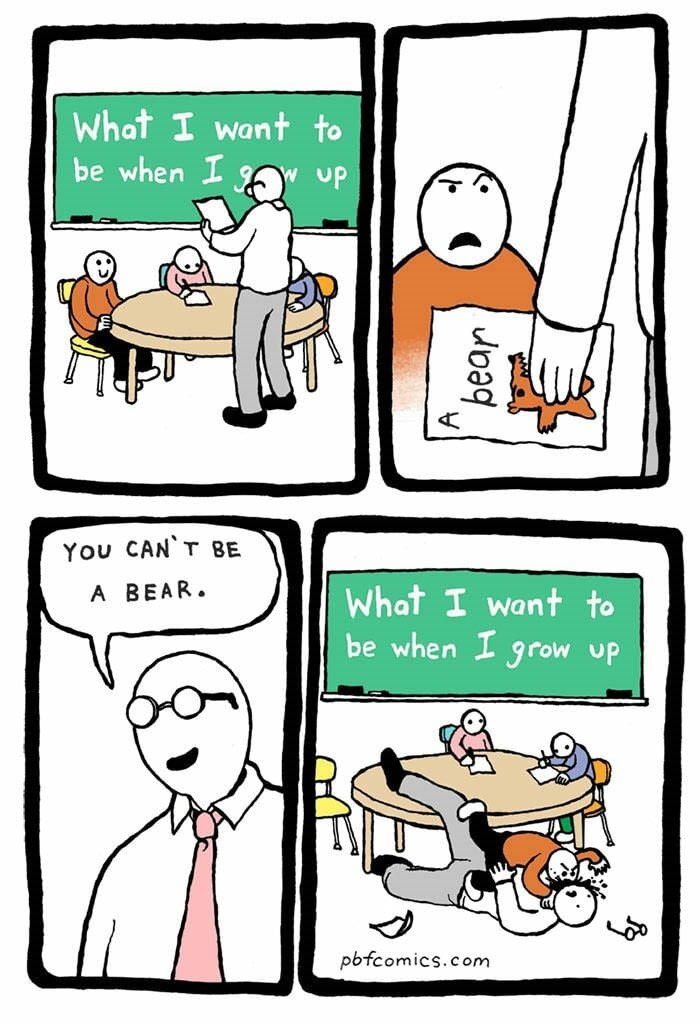Cartoon - What I want to be when I W uP You CAN T BE A BEAR. What I want to be when I grow up pbfcomics.com