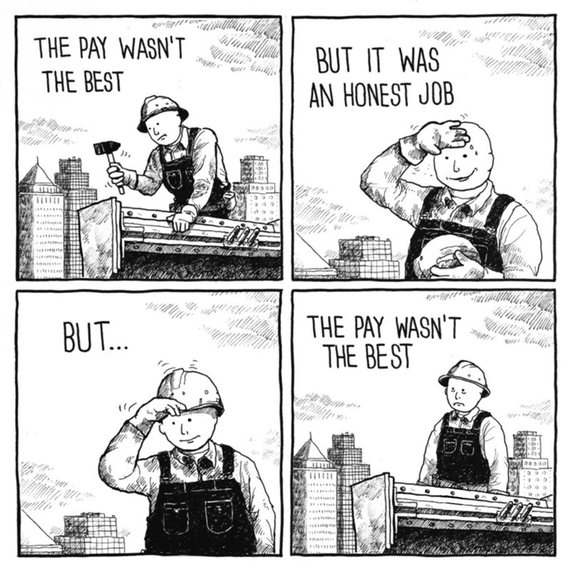 Cartoon - THE PAY WASN'T THE BEST BUT IT WAS AN HONEST JOB frayt THE PAY WASN'T THE BEST BUT.. nooa0