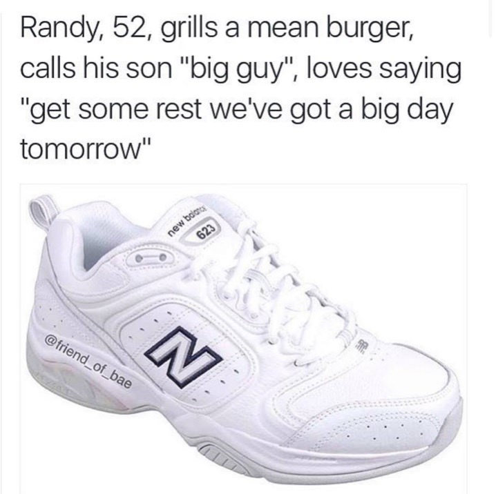 """Shoe - Randy, 52, grills a mean burger, calls his son """"big guy"""", loves saying """"get some rest we've got a big day tomorrow"""" new balarce 623 @friend of_bae"""