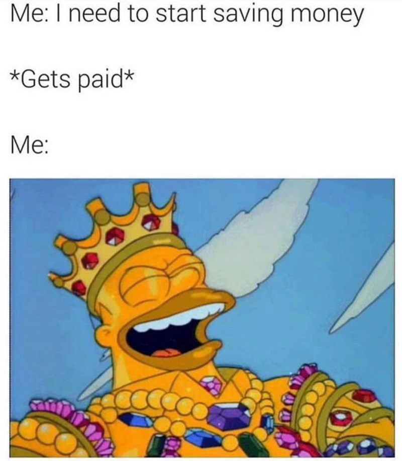 Cartoon - Me: I need to start saving money *Gets paid* Me: