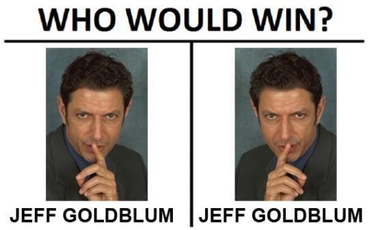 Face - WHO WOULD WIN? JEFF GOLDBLUM JEFF GOLDBLUM