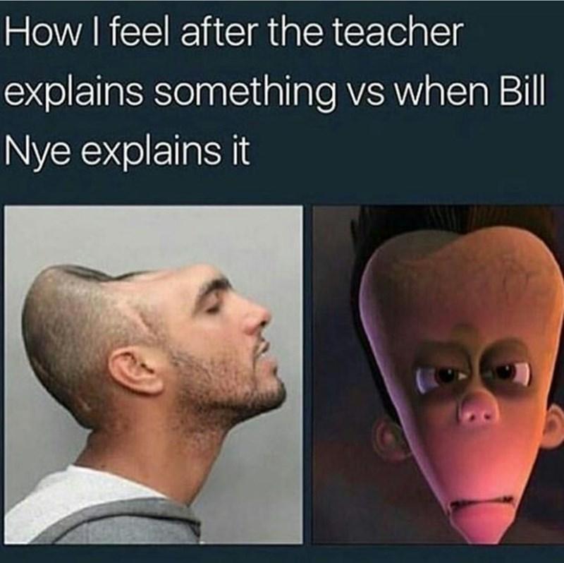meme - Face - How I feel after the teacher explains something vs when Bil Nye explains it