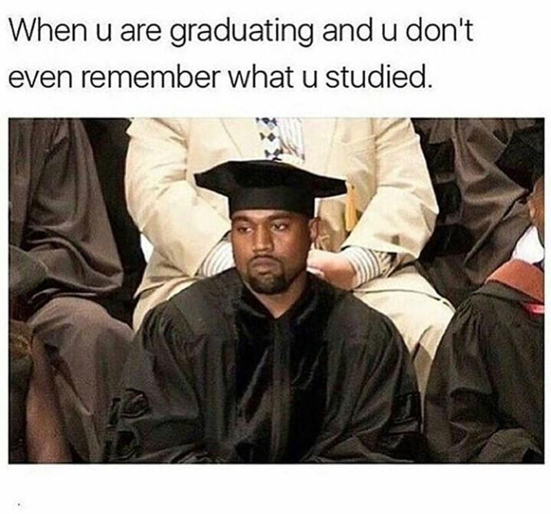meme - Graduation - When u are graduating and u don't even remember what u studied.