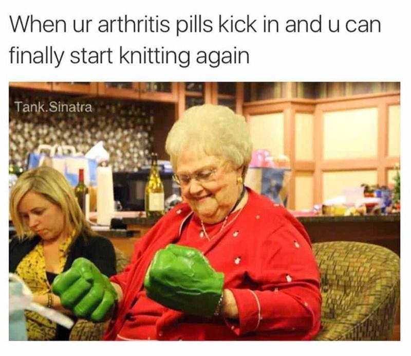 meme - Community - When ur arthritis pills kick in and u can finally start knitting again Tank.Sinatra
