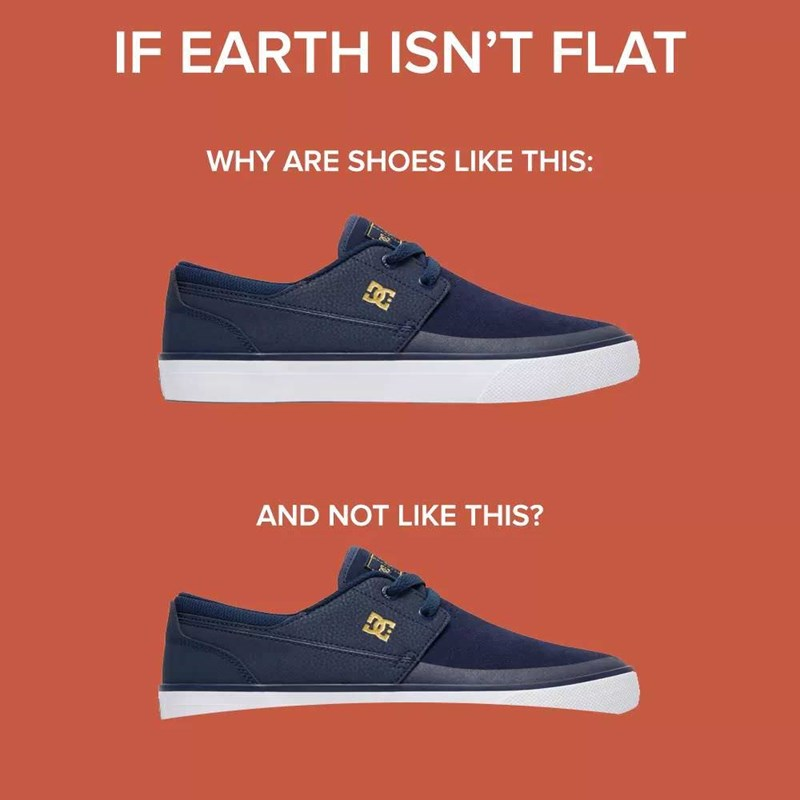 meme - Footwear - IF EARTH ISN'T FLAT WHY ARE SHOES LIKE THIS: AND NOT LIKE THIS?