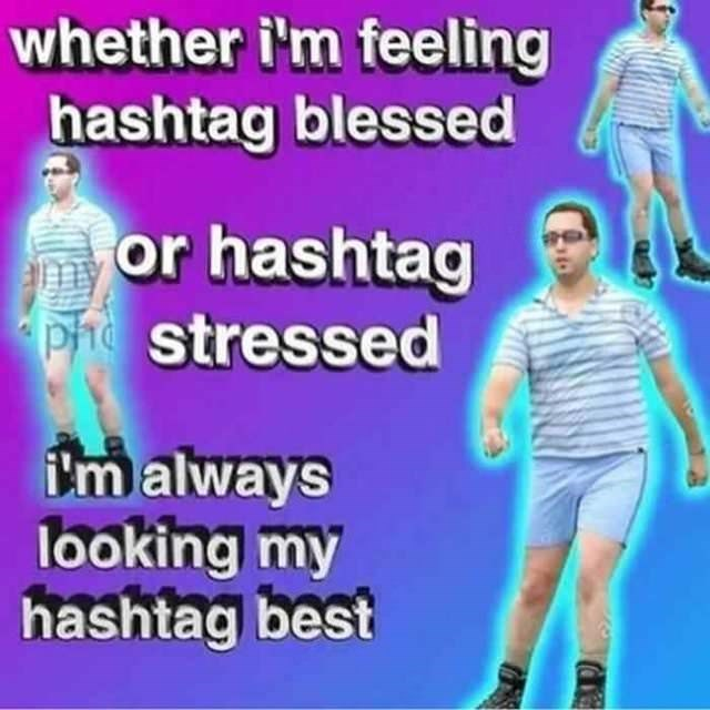 meme - Joint - whether i'm feeling hashtag blessed or hashtag Ph stressed im always looking my hashtag best