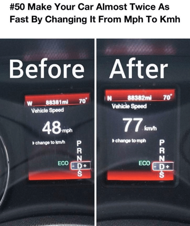 Product - #50 Make Your Car Almost Twice As Fast By Changing It From Mph To Kmh Before After 70% N 88382mi 70% 88381mi W Vehicle Speed Vehicle Speed km/h mph change to mph change to km/h ECO ECO D+ D+ PRNDS PRNDS