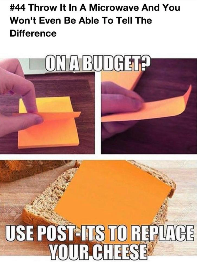 #44 Throw It In A Microwave And You Won't Even Be Able To Tell The Difference ON A BUDGET? USE POST-ITS TO REPLACE YOUR CHEESE