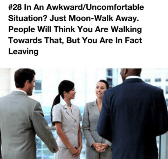 Job - #28 In An Awkward/Uncomfortable Situation? Just Moon-Walk Away. People Will Think You Are Walking Towards That, But You Are In Fact Leaving