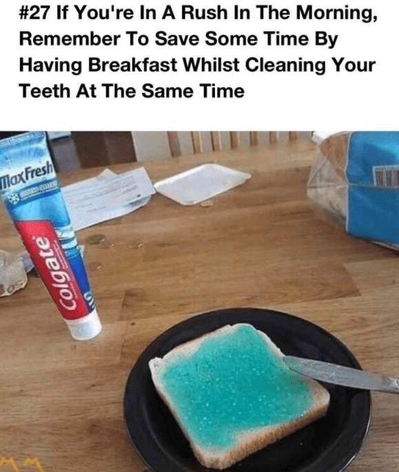 Food coloring - #27 If You're In A Rush In The Morning, Remember To Save Some Time By Having Breakfast Whilst Cleaning Your Teeth At The Same Time MaxFresh Colgate