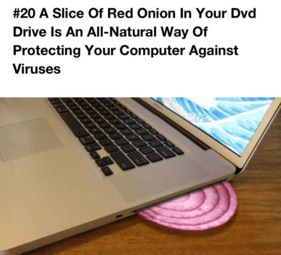 Text - #20 A Slice Of Red Onion In Your Dvd Drive Is An All-Natural Way Of Protecting Your Computer Against Viruses