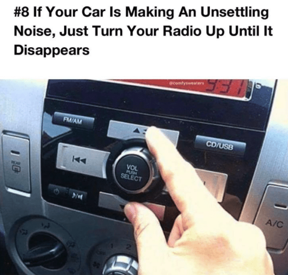 Electronics - Noise, Just Turn Your Radio Up Until It Disappears #8 If Your Car Is Making An Unsettl ing ecomlysweaters FM/AM CD/USB VOL PUSH SELECT A/C